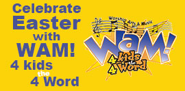 Celebrate Easter with WAM! 4 the Word