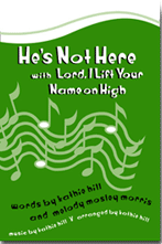 He's Not Here with Lord, I Lift Your Name on High