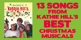 13 Songs from Kathie Hill's Best Christmas Musicals